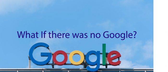 what if there was no google ? The best answer yet.