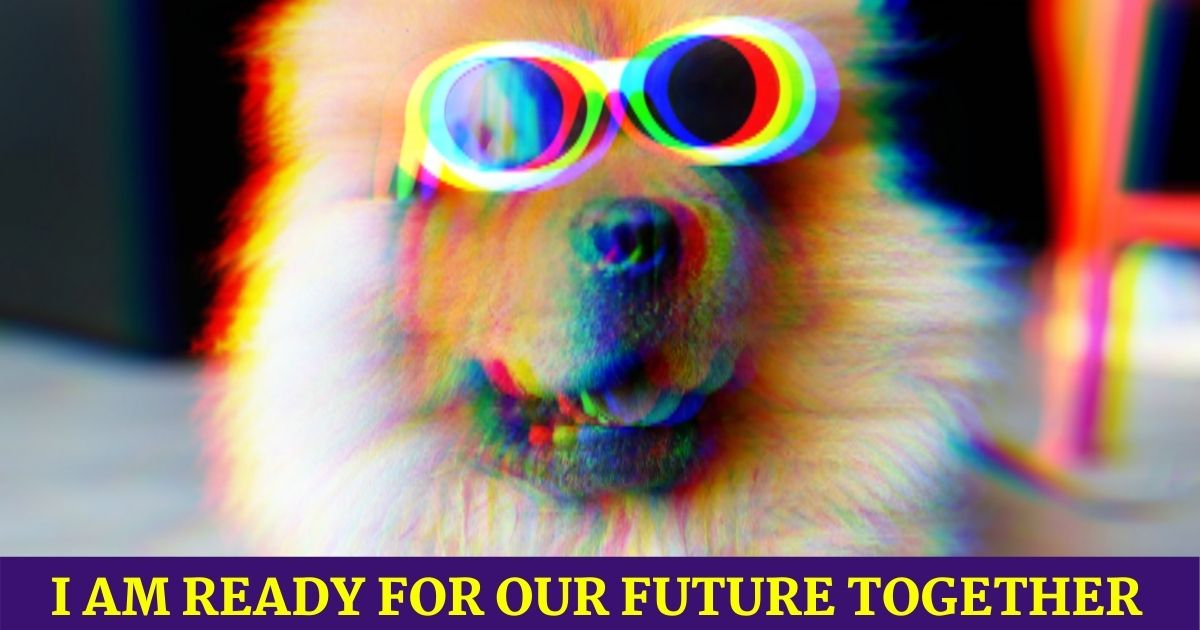 I am ready for our future together funny meme