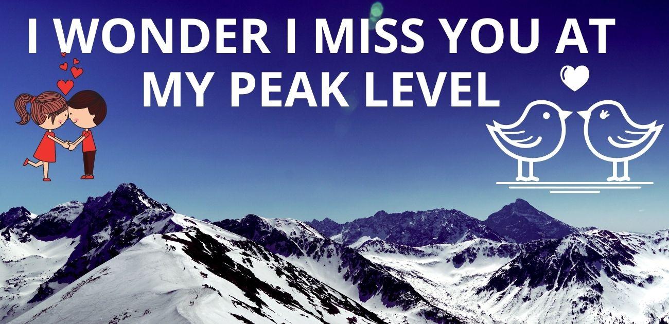 I wonder I miss you at my peak level