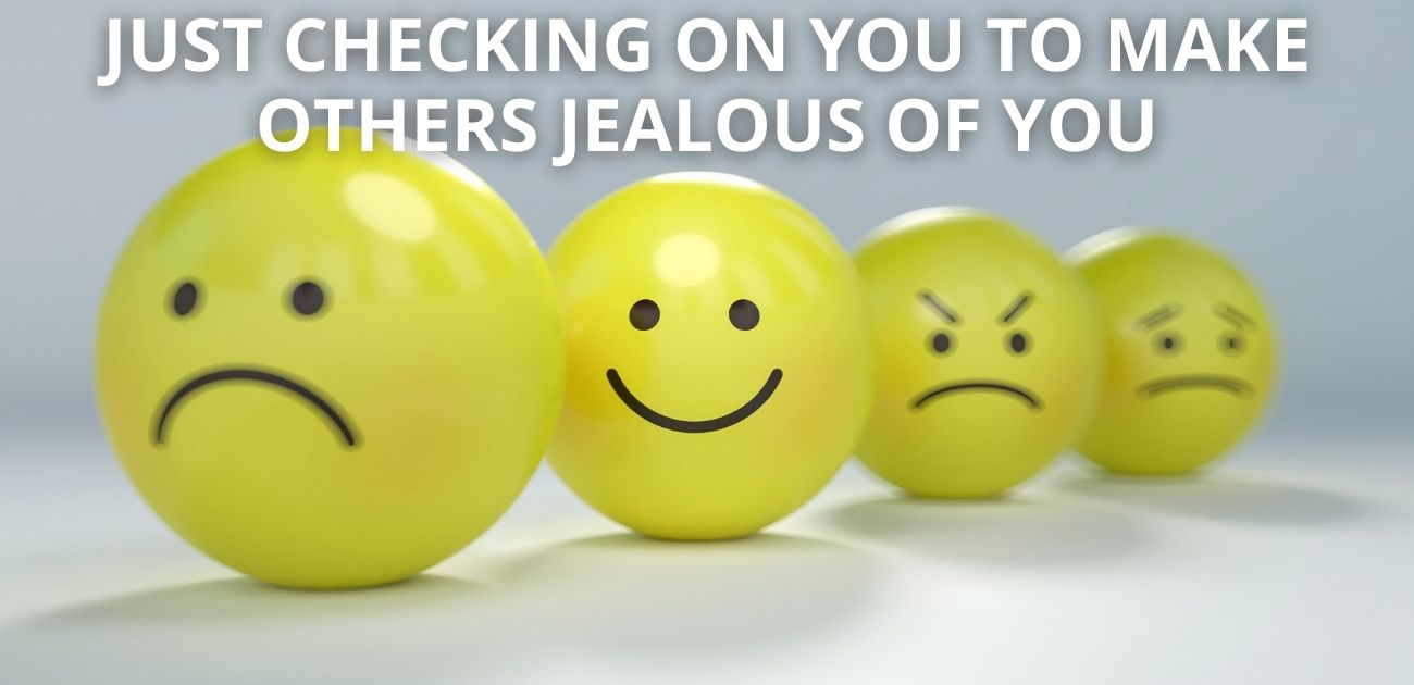 Just checking on you to make others jealous of you