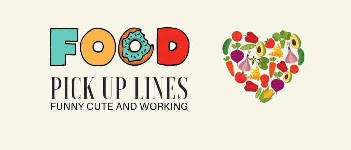 Food Pick up Lines: 59+ Working Words | Latest