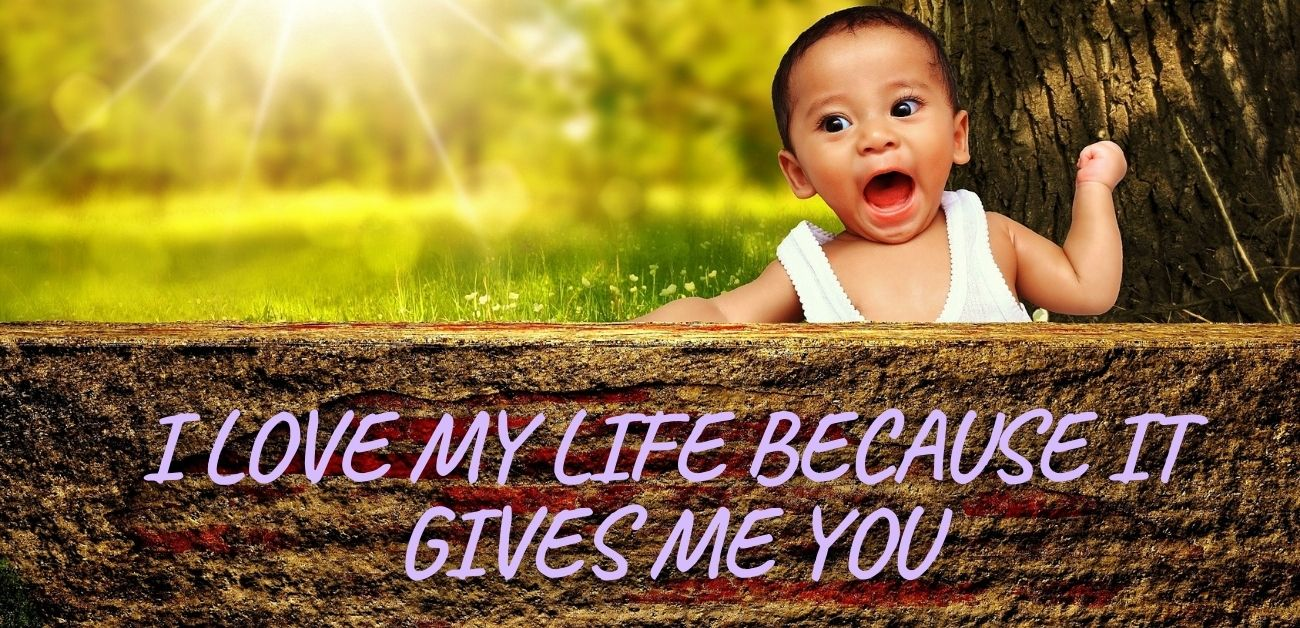 I love my life because it gives me YOU