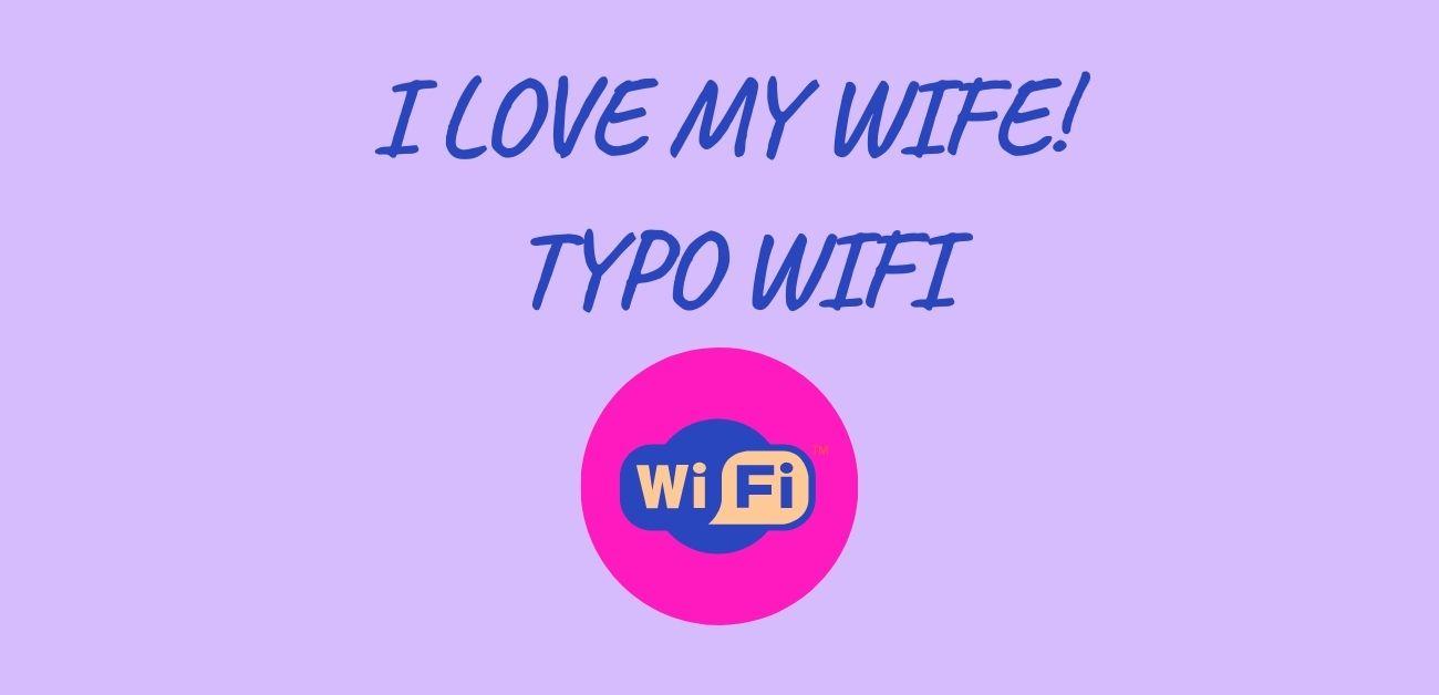 I love my wife! Typo WIFI