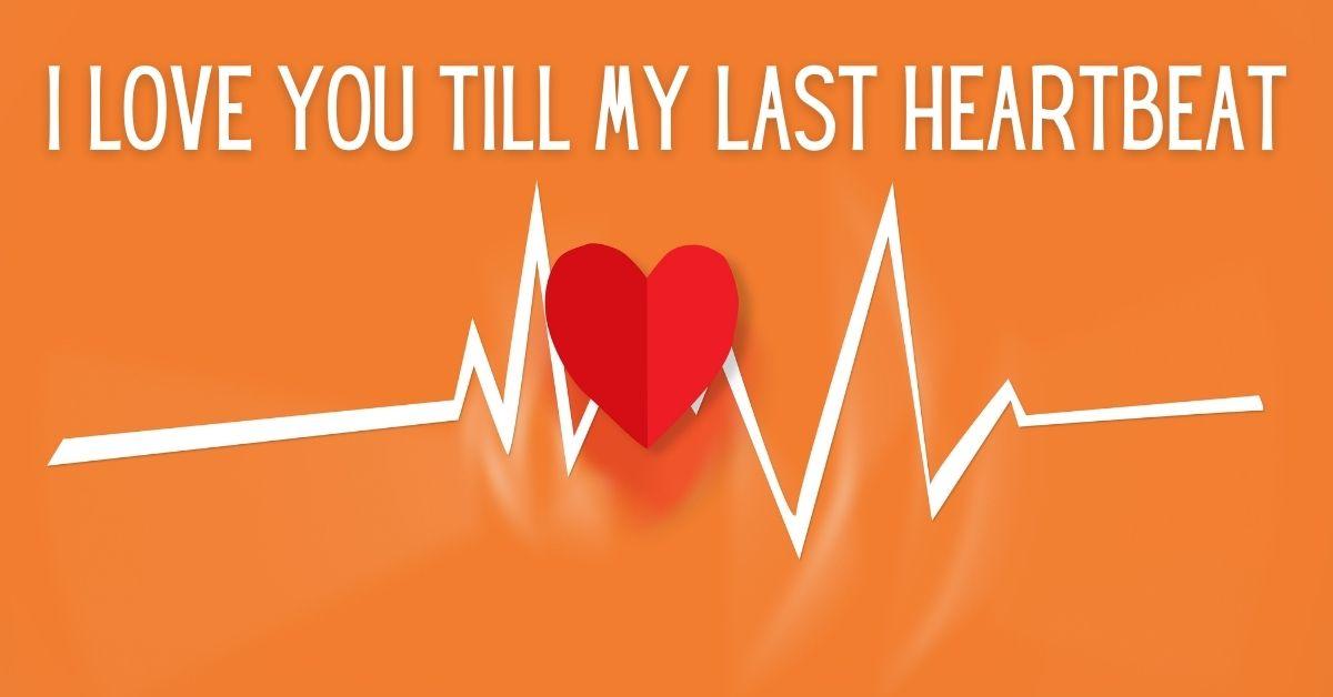 I love you till my last heartbeat