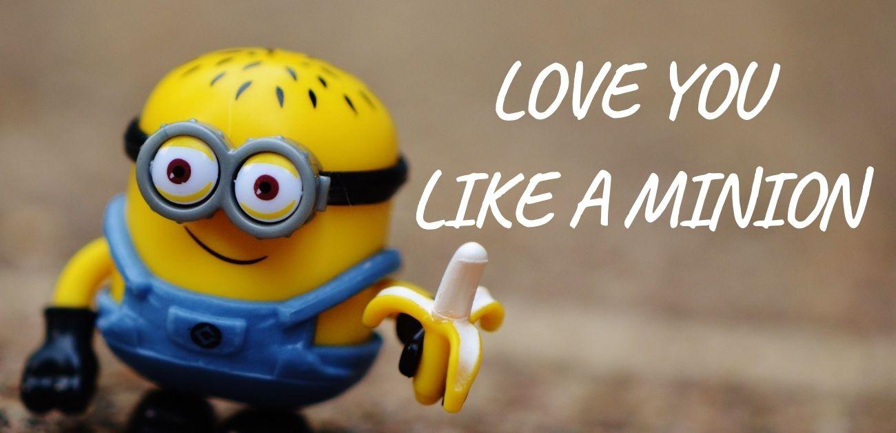 Love you like a minion