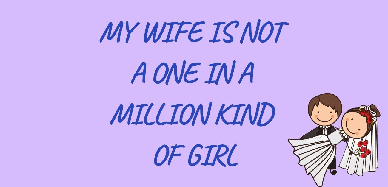 My wife is not a one in a million kind of girl