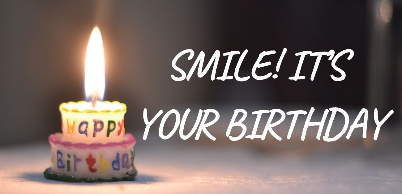 Smile! It's your birthday