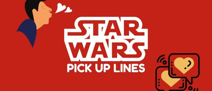 Starwar Pick up lines – Funny, Interesting & Sexy